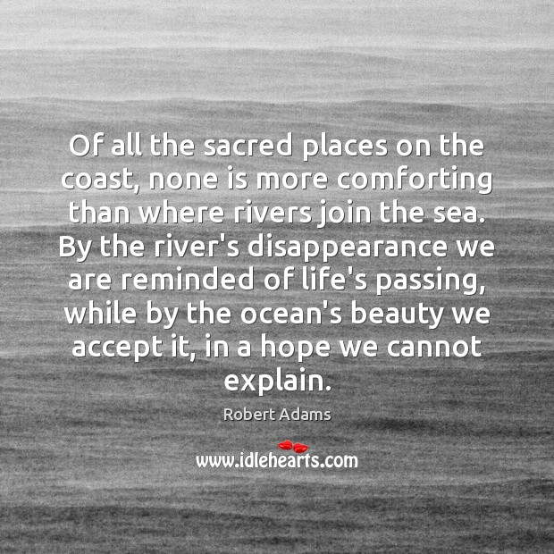 Of all the sacred places on the coast, none is more comforting Robert Adams Picture Quote