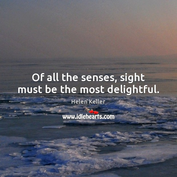 Image, Of all the senses, sight must be the most delightful.