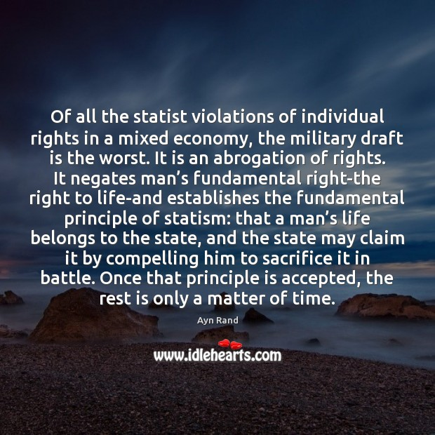 Of all the statist violations of individual rights in a mixed economy, Image