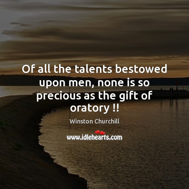Of all the talents bestowed upon men, none is so precious as the gift of oratory !! Image
