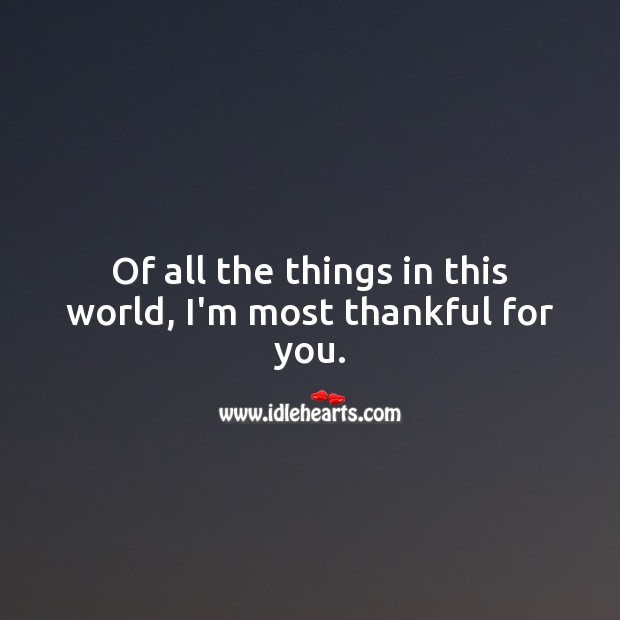 Image, Of all the things in this world, I'm most thankful for you.