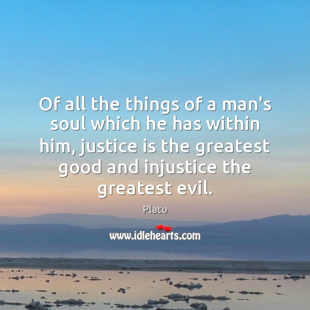Of all the things of a man's soul which he has within Justice Quotes Image
