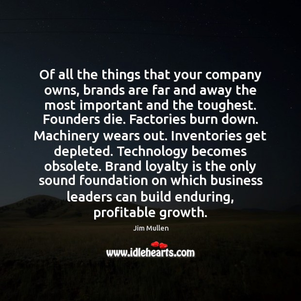 Of all the things that your company owns, brands are far and Loyalty Quotes Image