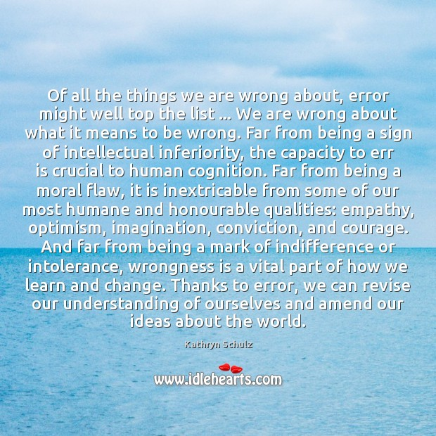 Of all the things we are wrong about, error might well top Kathryn Schulz Picture Quote
