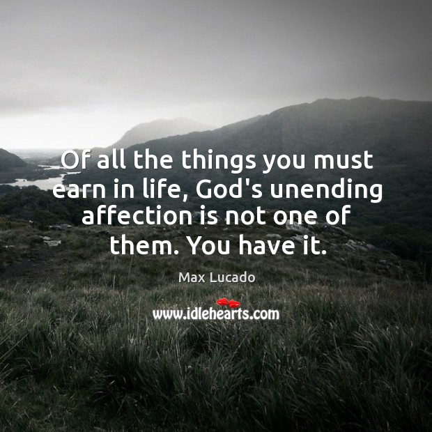 Of all the things you must earn in life, God's unending affection Image