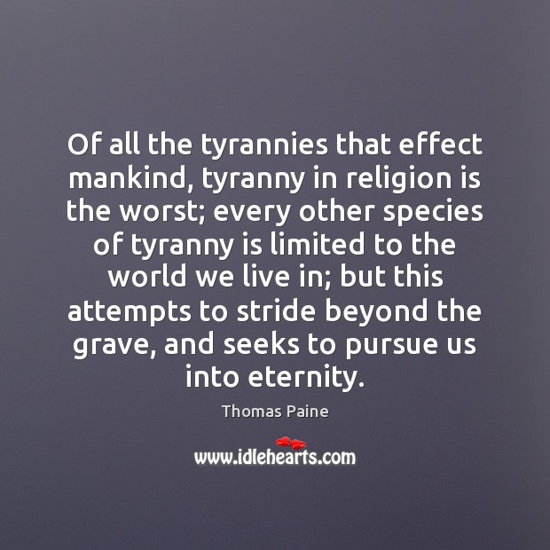 Image, Of all the tyrannies that effect mankind, tyranny in religion is the