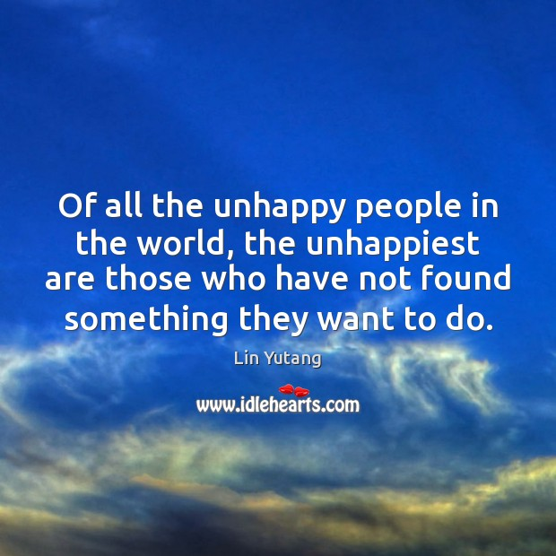 Image, Of all the unhappy people in the world, the unhappiest are those