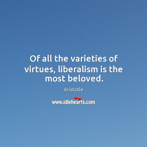 Image, Of all the varieties of virtues, liberalism is the most beloved.