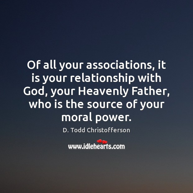 Image, Of all your associations, it is your relationship with God, your Heavenly