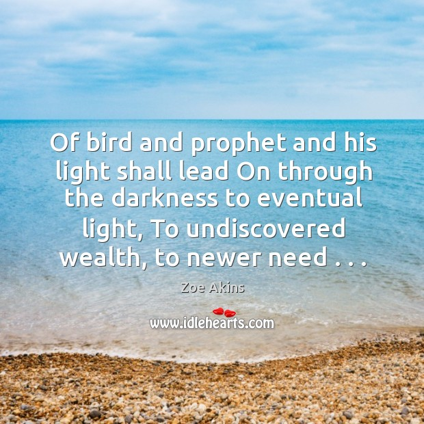 Of bird and prophet and his light shall lead On through the Image