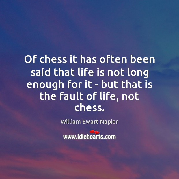 Of chess it has often been said that life is not long Image