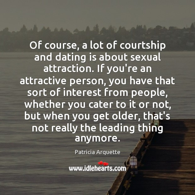 Of course, a lot of courtship and dating is about sexual attraction. Dating Quotes Image