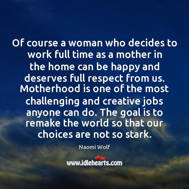 Of course a woman who decides to work full time as a Motherhood Quotes Image