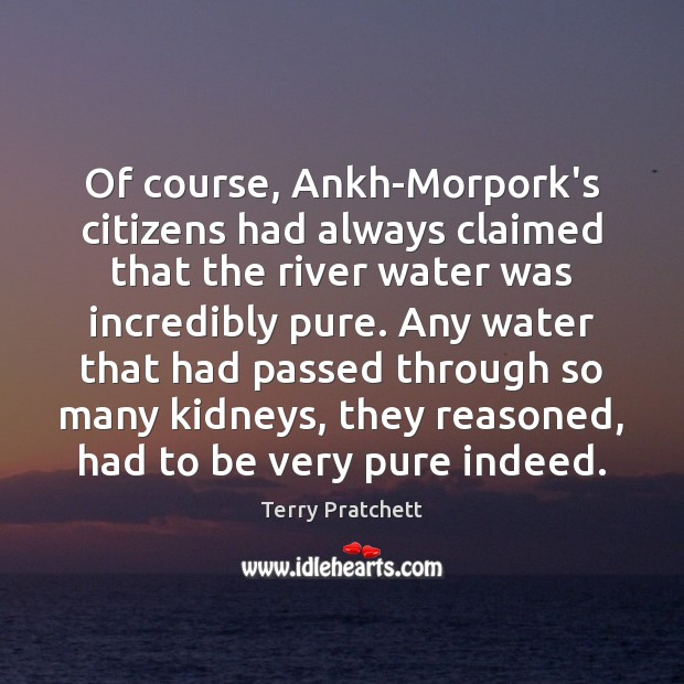 Image, Of course, Ankh-Morpork's citizens had always claimed that the river water was