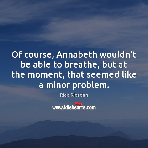 Image, Of course, Annabeth wouldn't be able to breathe, but at the moment,