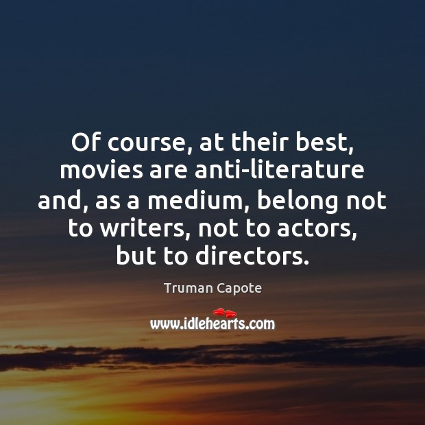 Truman Capote Picture Quote image saying: Of course, at their best, movies are anti-literature and, as a medium,