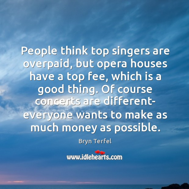 Image, Of course concerts are different- everyone wants to make as much money as possible.