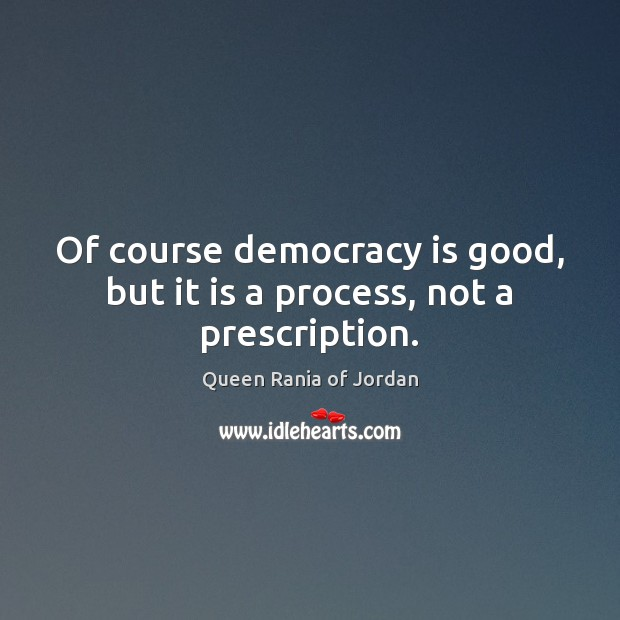 Of course democracy is good, but it is a process, not a prescription. Image