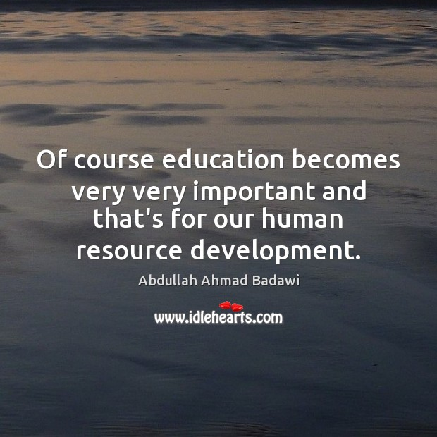 Image, Of course education becomes very very important and that's for our human