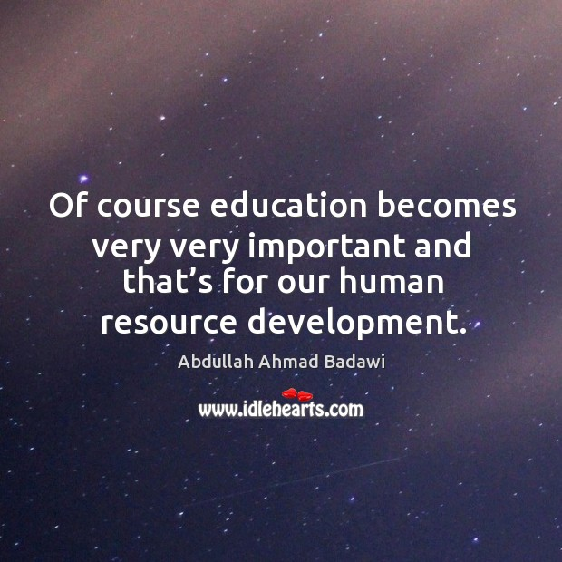 Image, Of course education becomes very very important and that's for our human resource development.