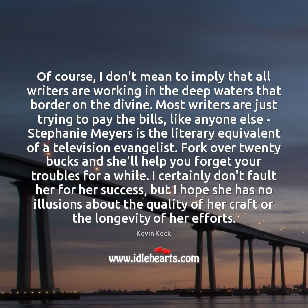Of course, I don't mean to imply that all writers are working Image