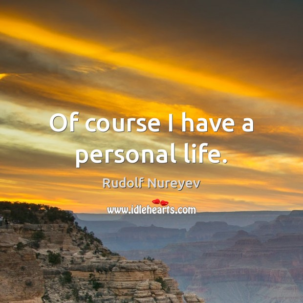 Of course I have a personal life. Image