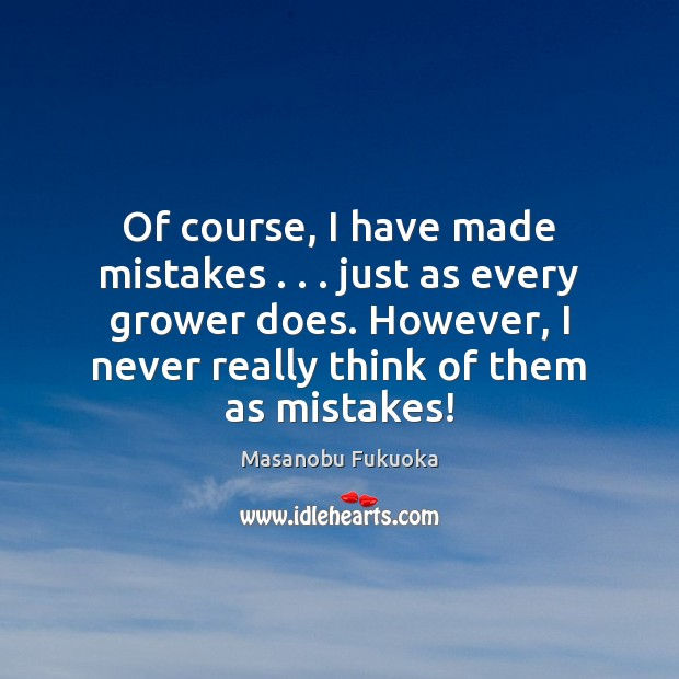 Of course, I have made mistakes . . . just as every grower does. However, Image