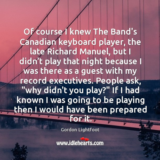 Of course I knew The Band's Canadian keyboard player, the late Richard Image