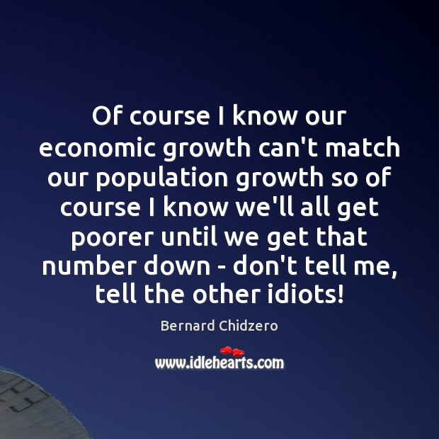 Image, Of course I know our economic growth can't match our population growth