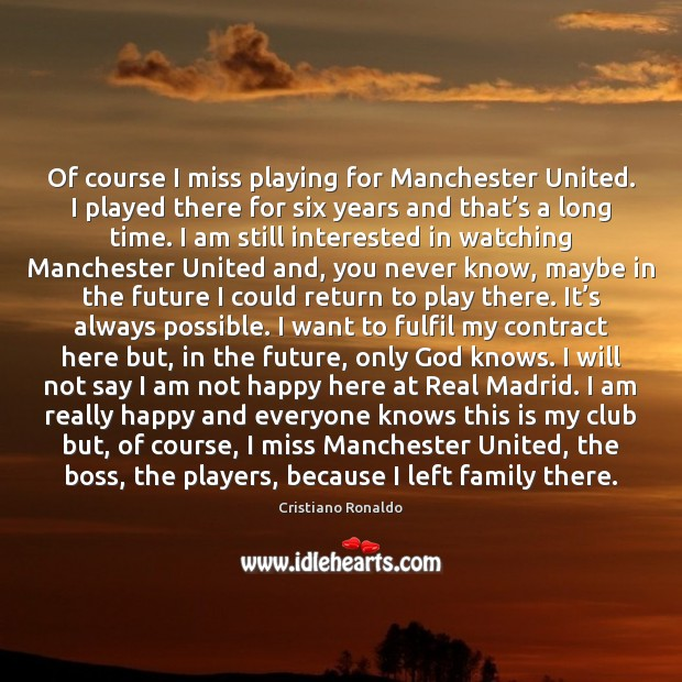 Of course I miss playing for Manchester United. I played there for Cristiano Ronaldo Picture Quote