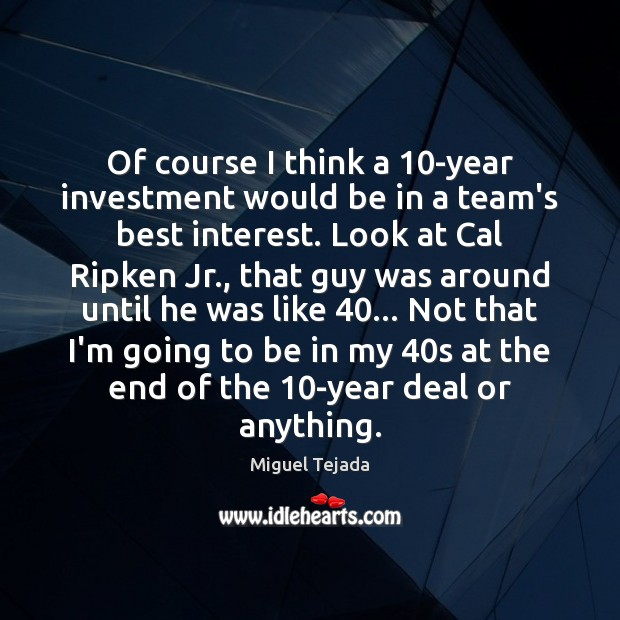 Of course I think a 10-year investment would be in a team's Investment Quotes Image