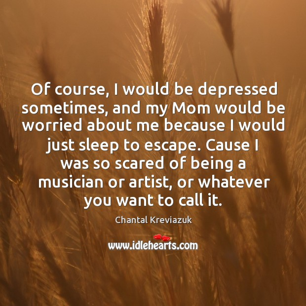 Of course, I would be depressed sometimes, and my mom would be worried Image