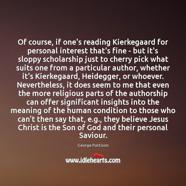 Of course, if one's reading Kierkegaard for personal interest that's fine – George Pattison Picture Quote