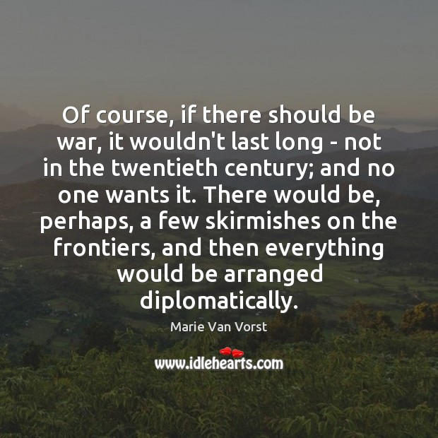 Of course, if there should be war, it wouldn't last long – Image