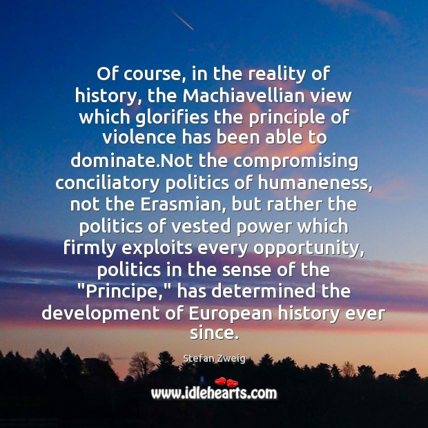 Of course, in the reality of history, the Machiavellian view which glorifies Image