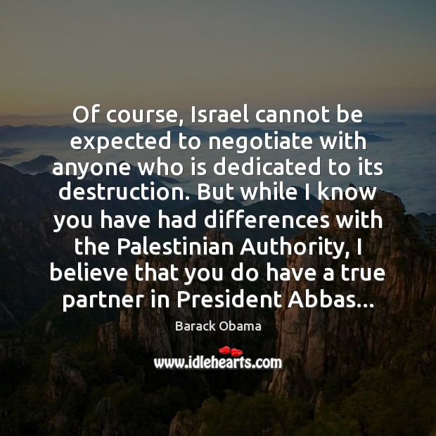 Image, Of course, Israel cannot be expected to negotiate with anyone who is