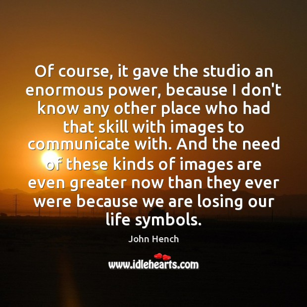 Of course, it gave the studio an enormous power, because I don't John Hench Picture Quote