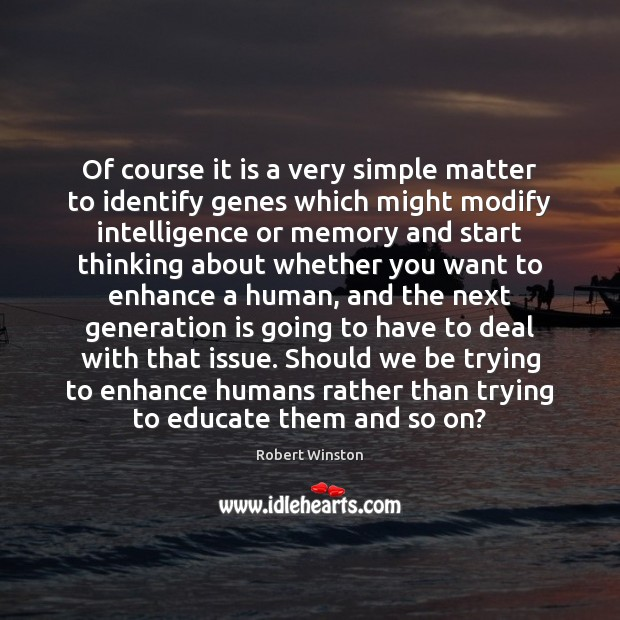 Of course it is a very simple matter to identify genes which Image