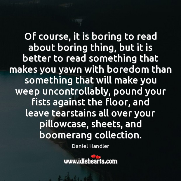 Of course, it is boring to read about boring thing, but it Image
