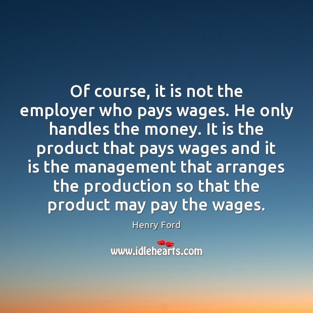Of course, it is not the employer who pays wages. He only Image