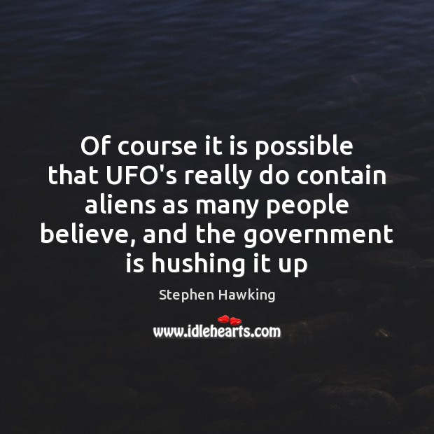 Of course it is possible that UFO's really do contain aliens as Government Quotes Image