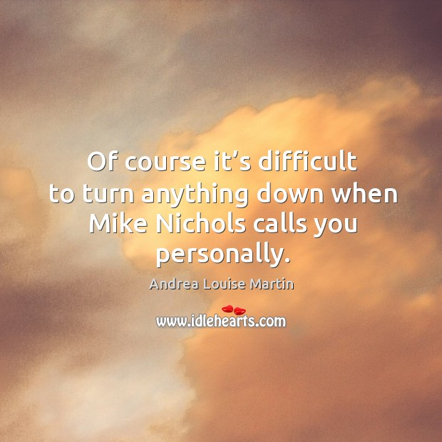 Image, Of course it's difficult to turn anything down when mike nichols calls you personally.
