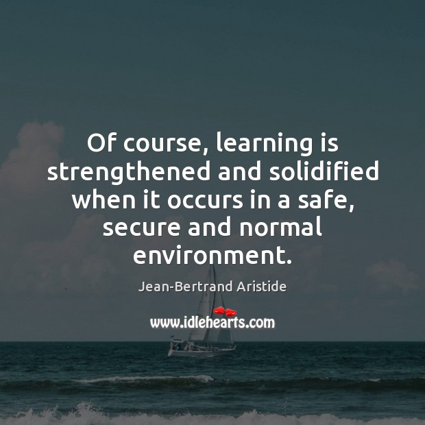 Of course, learning is strengthened and solidified when it occurs in a Learning Quotes Image