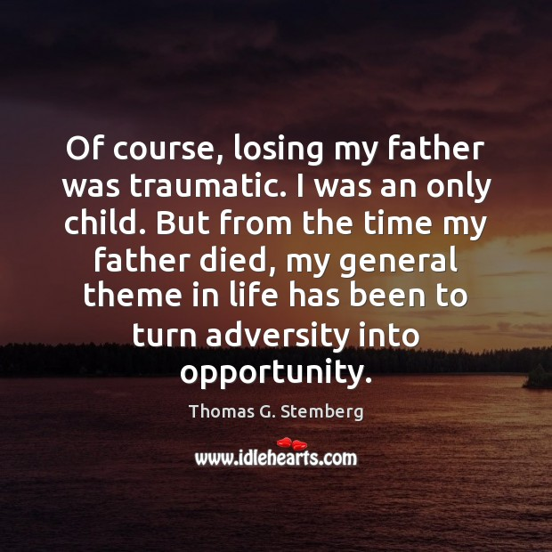 Of course, losing my father was traumatic. I was an only child. Image
