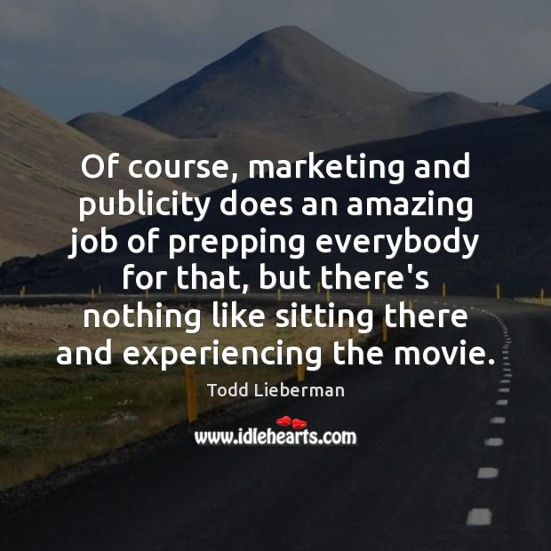 Image, Of course, marketing and publicity does an amazing job of prepping everybody