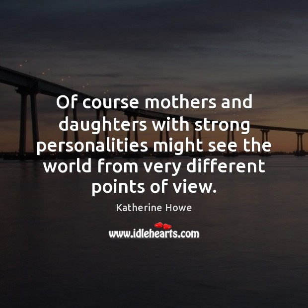 Image, Of course mothers and daughters with strong personalities might see the world