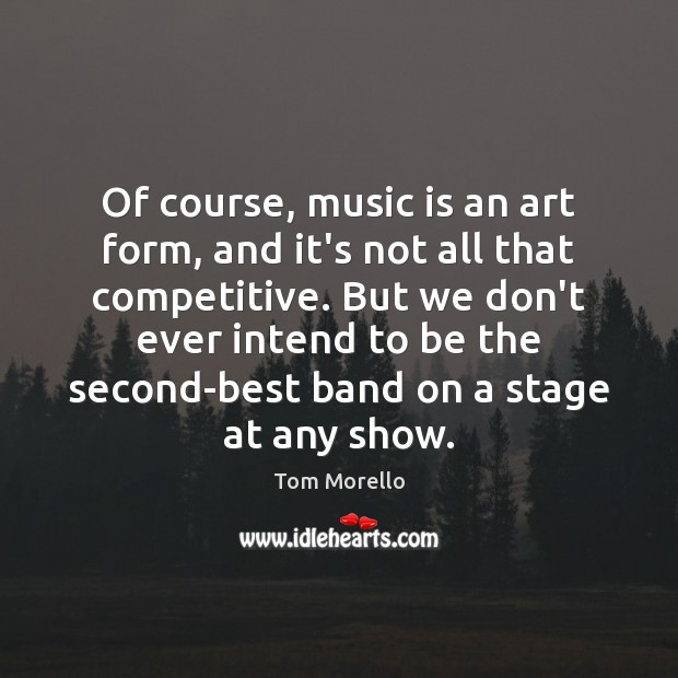 Of course, music is an art form, and it's not all that Tom Morello Picture Quote