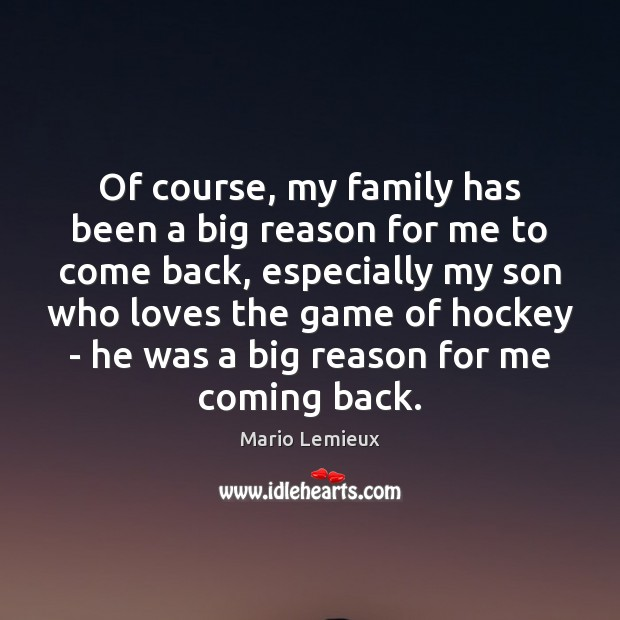 Of course, my family has been a big reason for me to Mario Lemieux Picture Quote