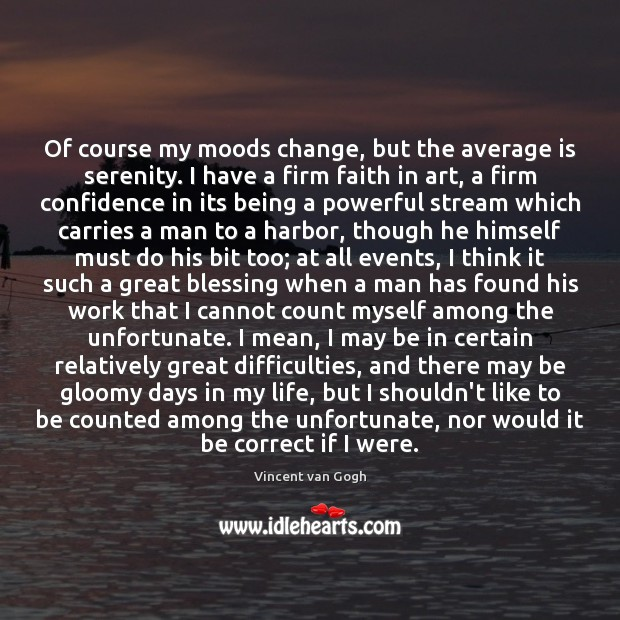 Image, Of course my moods change, but the average is serenity. I have
