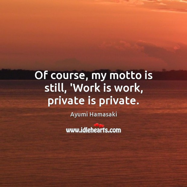 Image, Of course, my motto is still, 'Work is work, private is private.